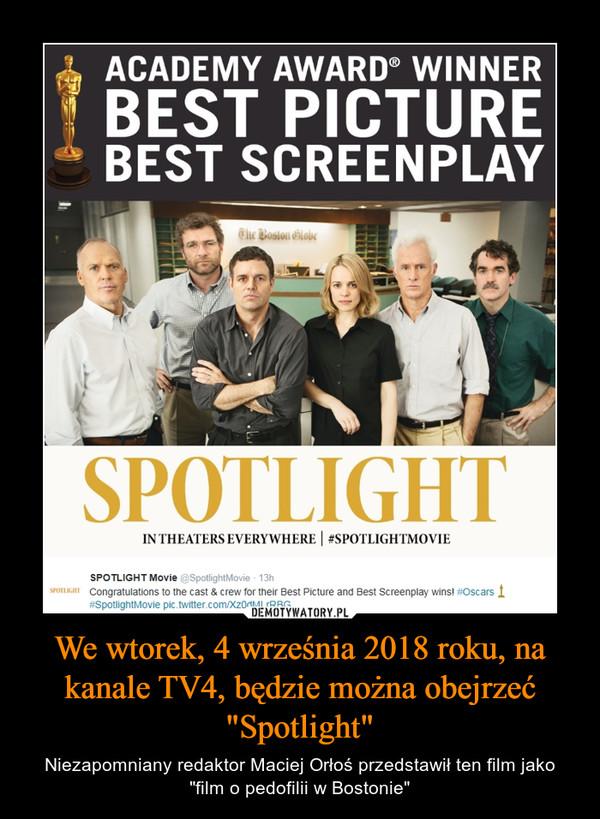 """We wtorek, 4 września 2018 roku, na kanale TV4, będzie można obejrzeć """"Spotlight"""" – Niezapomniany redaktor Maciej Orłoś przedstawił ten film jako """"film o pedofilii w Bostonie"""""""