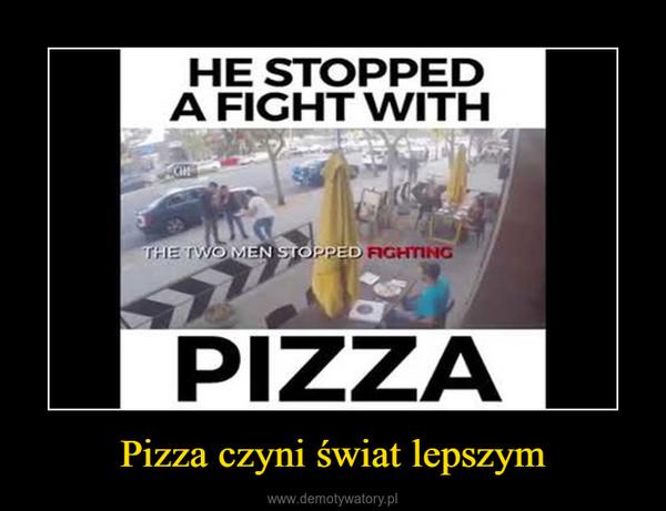 Pizza czyni świat lepszym –