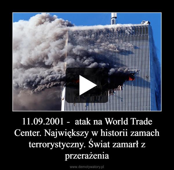 11.09.2001 -  atak na World Trade Center. Największy w historii zamach terrorystyczny. Świat zamarł z przerażenia –