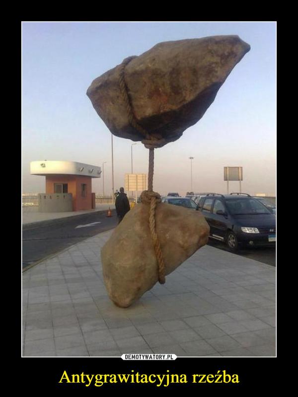 Antygrawitacyjna rzeźba –