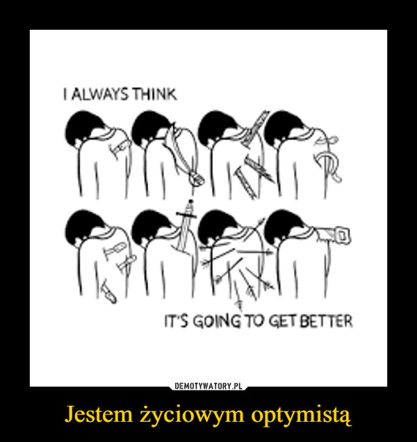 Jestem życiowym optymistą –
