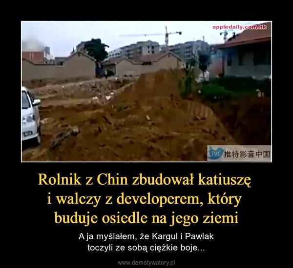 Rolnik z Chin zbudował katiuszę i walczy z developerem, który buduje osiedle na jego ziemi – A ja myślałem, że Kargul i Pawlaktoczyli ze sobą ciężkie boje...