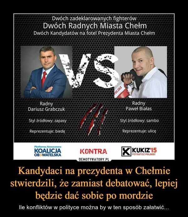 Kandydaci na prezydenta w Chełmie stwierdzili, że zamiast debatować, lepiej będzie dać sobie po mordzie – Ile konfliktów w polityce można by w ten sposób załatwić...