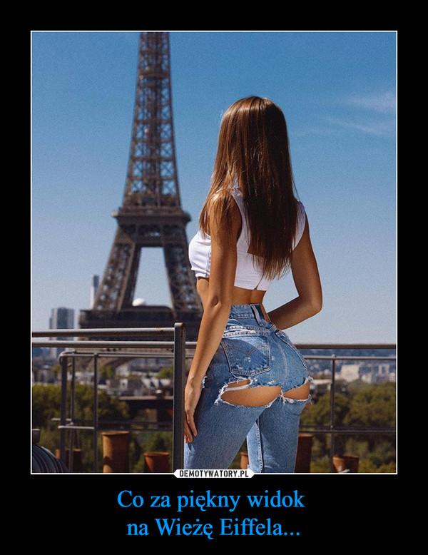 Co za piękny widok na Wieżę Eiffela... –