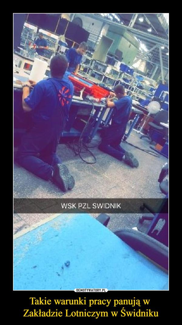 Takie warunki pracy panują w Zakładzie Lotniczym w Świdniku –