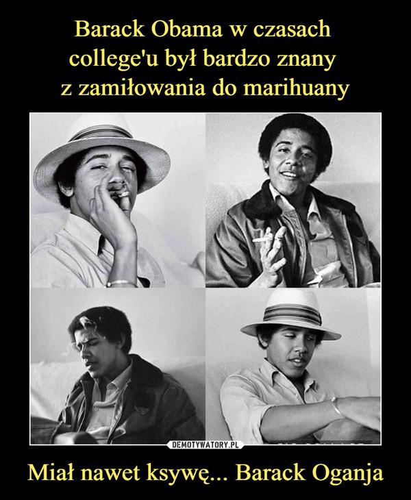 Miał nawet ksywę... Barack Oganja –