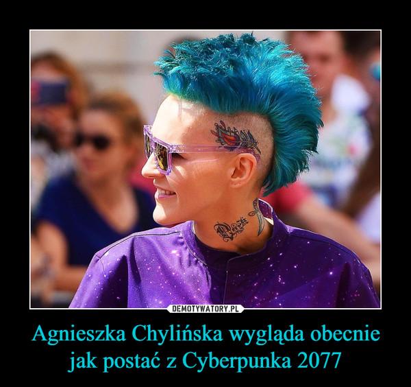 Agnieszka Chylińska wygląda obecnie jak postać z Cyberpunka 2077 –