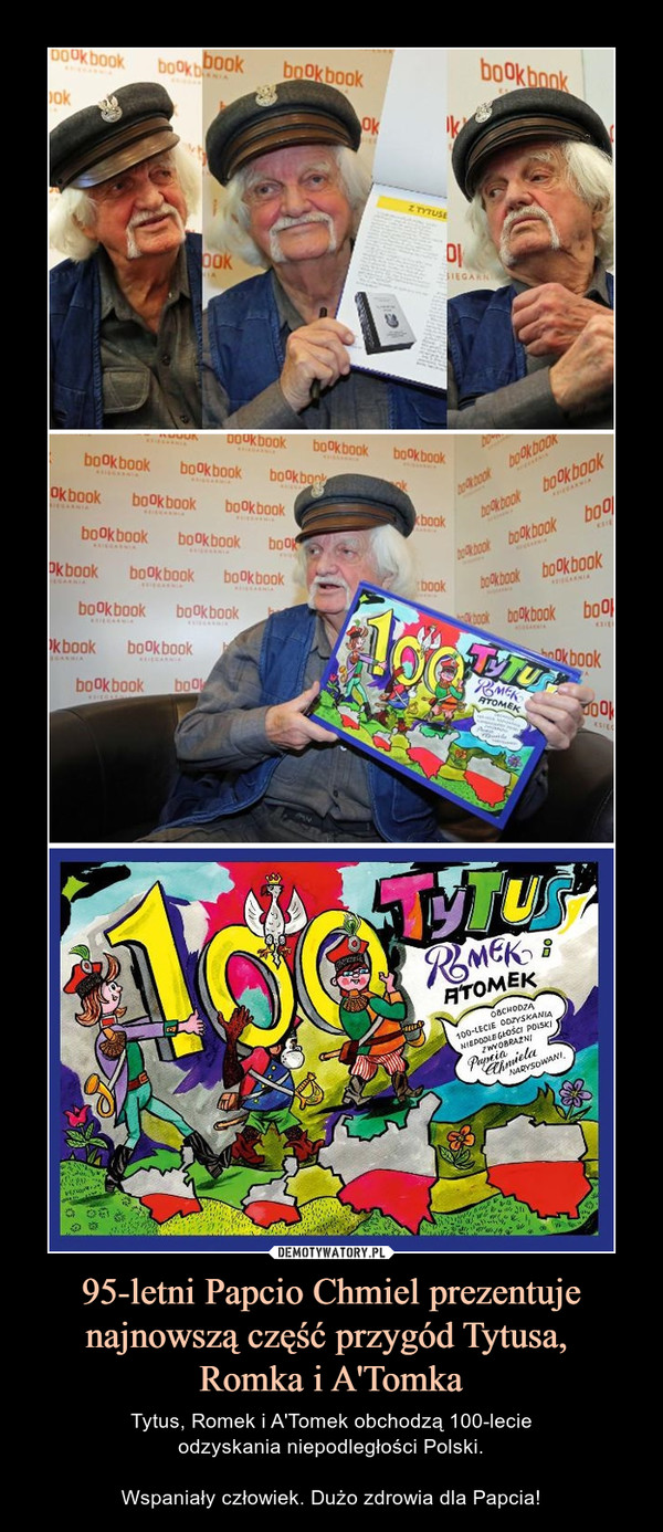 95-letni Papcio Chmiel prezentuje najnowszą część przygód Tytusa, Romka i A'Tomka – Tytus, Romek i A'Tomek obchodzą 100-lecieodzyskania niepodległości Polski.Wspaniały człowiek. Dużo zdrowia dla Papcia!