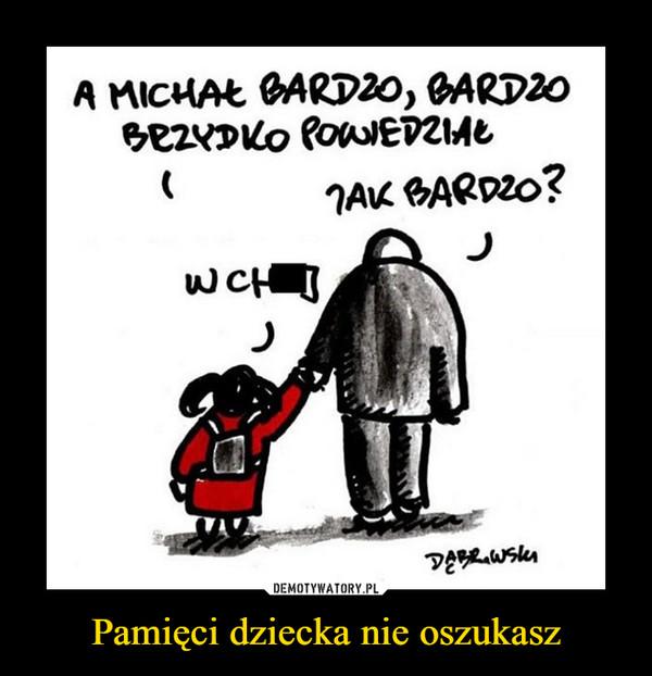 Pamięci dziecka nie oszukasz –
