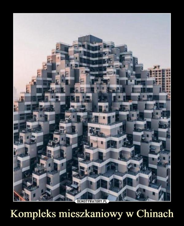 Kompleks mieszkaniowy w Chinach –