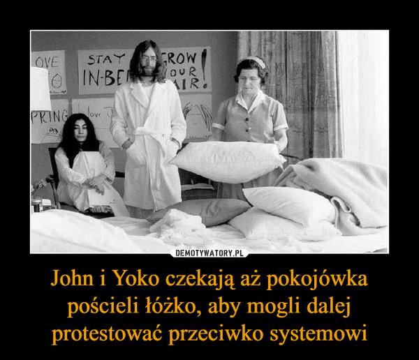 John i Yoko czekają aż pokojówka pościeli łóżko, aby mogli dalej protestować przeciwko systemowi –