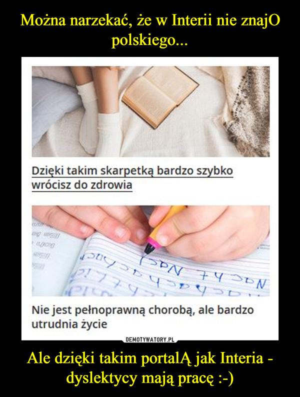 Ale dzięki takim portalĄ jak Interia - dyslektycy mają pracę :-) –