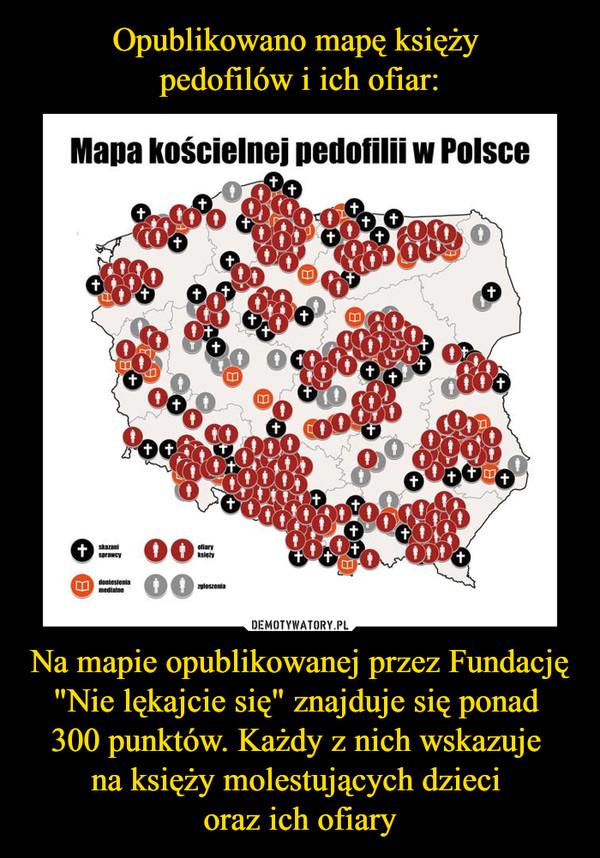 """Na mapie opublikowanej przez Fundację """"Nie lękajcie się"""" znajduje się ponad 300 punktów. Każdy z nich wskazuje na księży molestujących dzieci oraz ich ofiary –"""