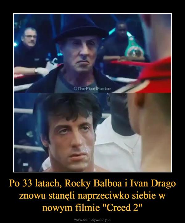 """Po 33 latach, Rocky Balboa i Ivan Drago znowu stanęli naprzeciwko siebie w nowym filmie """"Creed 2"""" –"""