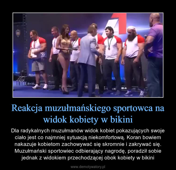 Reakcja muzułmańskiego sportowca na widok kobiety w bikini – Dla radykalnych muzułmanów widok kobiet pokazujących swoje ciało jest co najmniej sytuacją niekomfortową. Koran bowiem nakazuje kobietom zachowywać się skromnie i zakrywać się. Muzułmański sportowiec odbierający nagrodę, poradził sobie jednak z widokiem przechodzącej obok kobiety w bikini