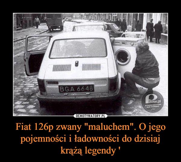 """Fiat 126p zwany """"maluchem"""". O jego pojemności i ładowności do dzisiaj krążą legendy ' –"""