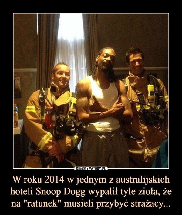 """W roku 2014 w jednym z australijskich hoteli Snoop Dogg wypalił tyle zioła, że na """"ratunek"""" musieli przybyć strażacy... –"""