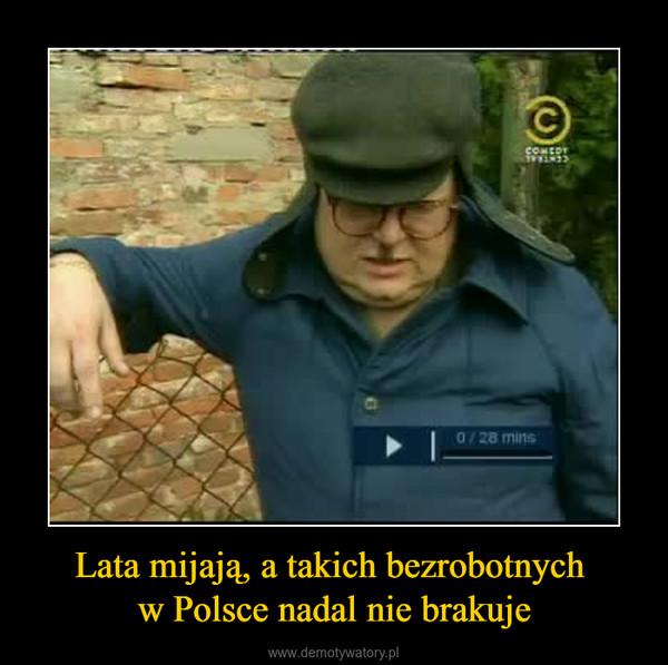 Lata mijają, a takich bezrobotnych w Polsce nadal nie brakuje –