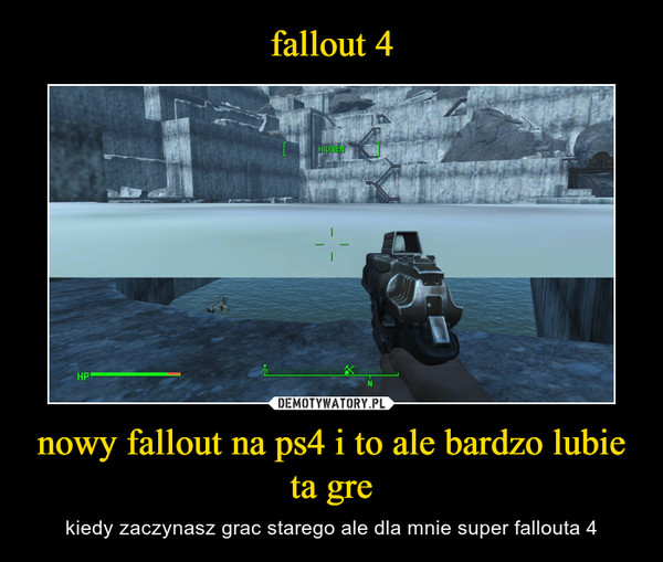 nowy fallout na ps4 i to ale bardzo lubie ta gre – kiedy zaczynasz grac starego ale dla mnie super fallouta 4