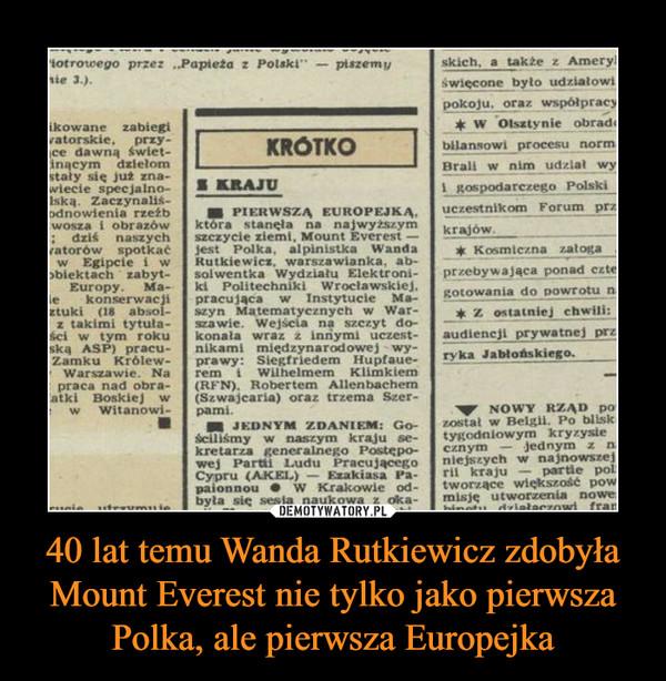 40 lat temu Wanda Rutkiewicz zdobyła Mount Everest nie tylko jako pierwsza Polka, ale pierwsza Europejka –