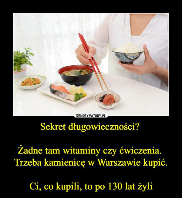 Sekret długowieczności? Żadne tam witaminy czy ćwiczenia. Trzeba kamienicę w Warszawie kupić.Ci, co kupili, to po 130 lat żyli –