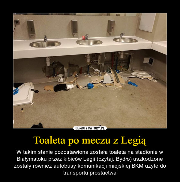Toaleta po meczu z Legią – W takim stanie pozostawiona została toaleta na stadionie w Białymstoku przez kibiców Legii (czytaj. Bydło) uszkodzone zostały również autobusy komunikacji miejskiej BKM użyte do transportu prostactwa