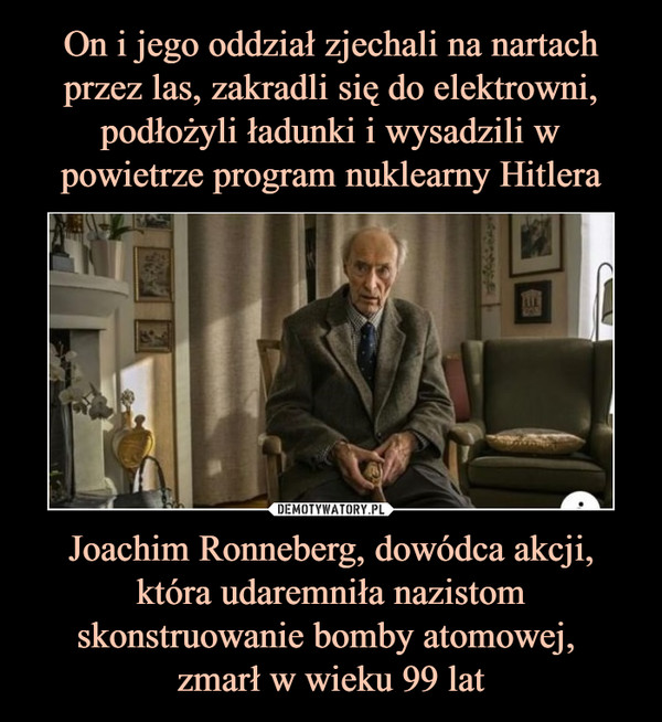Joachim Ronneberg, dowódca akcji, która udaremniła nazistom skonstruowanie bomby atomowej, zmarł w wieku 99 lat –