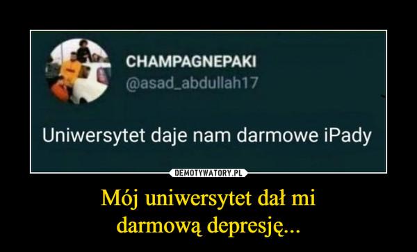 Mój uniwersytet dał midarmową depresję... –