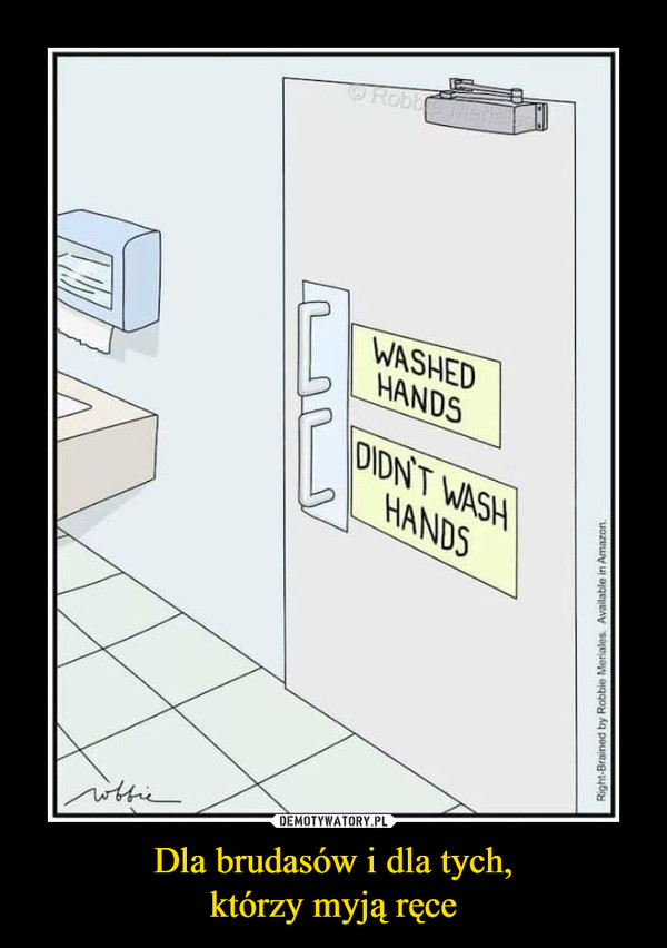 Dla brudasów i dla tych,którzy myją ręce –