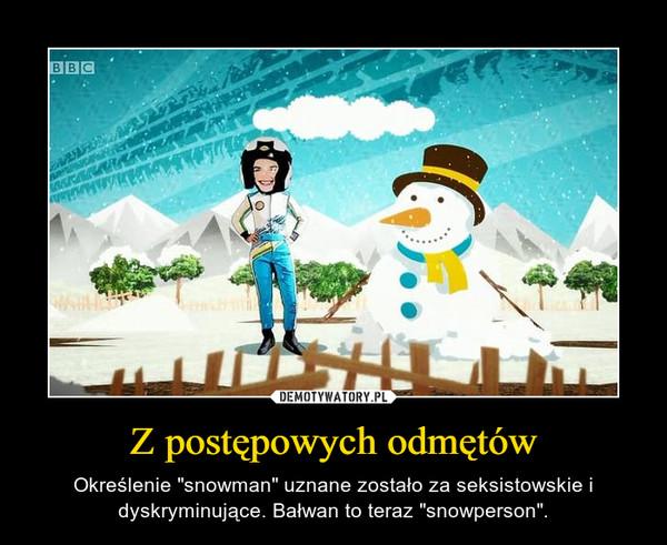"""Z postępowych odmętów – Określenie """"snowman"""" uznane zostało za seksistowskie i dyskryminujące. Bałwan to teraz """"snowperson""""."""