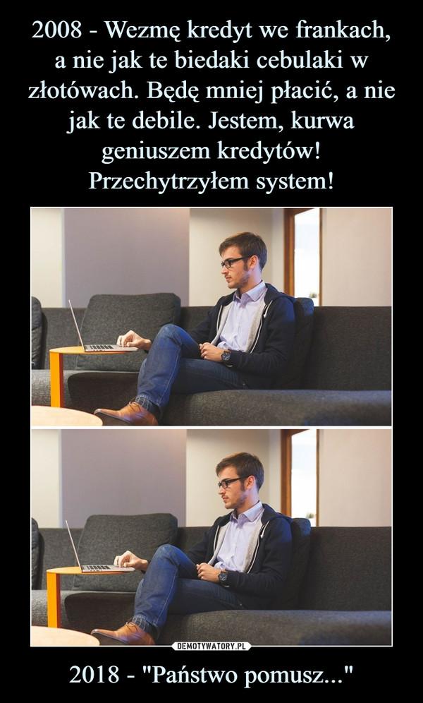 """2018 - """"Państwo pomusz..."""" –"""