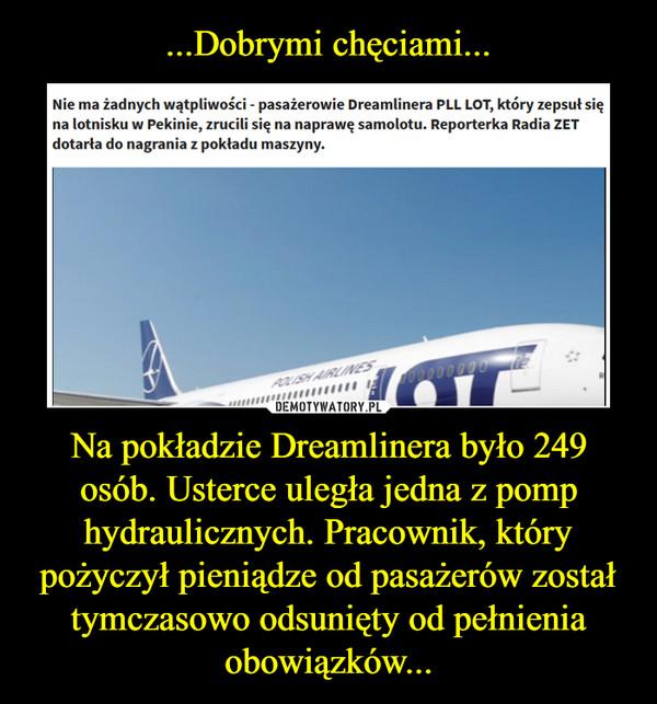 Na pokładzie Dreamlinera było 249 osób. Usterce uległa jedna z pomp hydraulicznych. Pracownik, który pożyczył pieniądze od pasażerów został tymczasowo odsunięty od pełnienia obowiązków... –