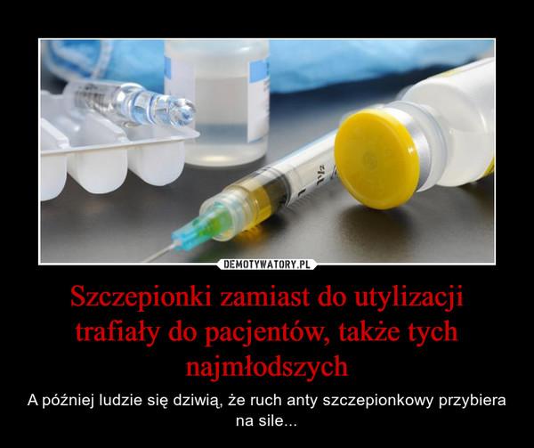 Szczepionki zamiast do utylizacji trafiały do pacjentów, także tych najmłodszych – A później ludzie się dziwią, że ruch anty szczepionkowy przybiera na sile...
