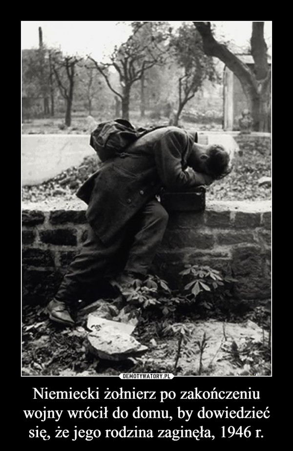 Niemiecki żołnierz po zakończeniu wojny wrócił do domu, by dowiedzieć się, że jego rodzina zaginęła, 1946 r. –