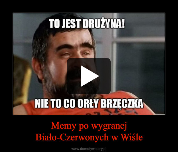 Memy po wygranejBiało-Czerwonych w Wiśle –