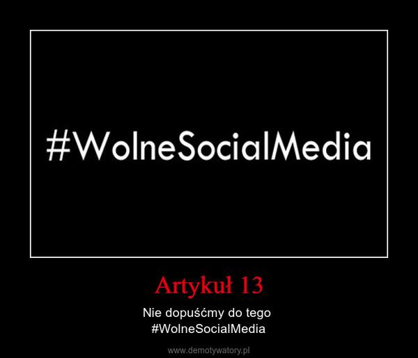 Artykuł 13 – Nie dopuśćmy do tego #WolneSocialMedia