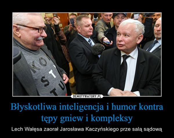 Błyskotliwa inteligencja i humor kontra tępy gniew i kompleksy – Lech Wałęsa zaorał Jarosława Kaczyńskiego prze salą sądową
