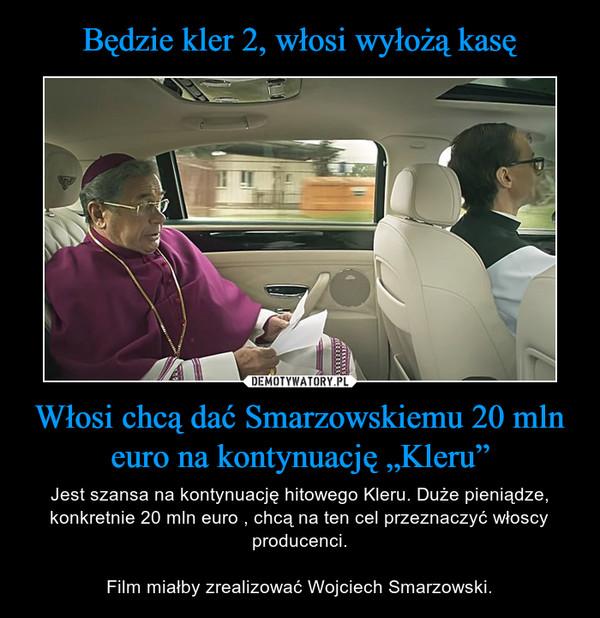 """Włosi chcą dać Smarzowskiemu 20 mln euro na kontynuację """"Kleru"""" – Jest szansa na kontynuację hitowego Kleru. Duże pieniądze, konkretnie 20 mln euro , chcą na ten cel przeznaczyć włoscy producenci.Film miałby zrealizować Wojciech Smarzowski."""