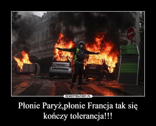 Płonie Paryż,płonie Francja tak się kończy tolerancja!!! –