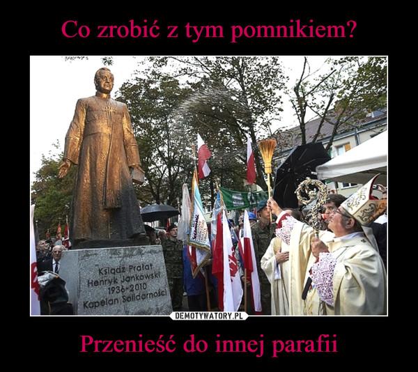 Co zrobić z tym pomnikiem? Przenieść do innej parafii