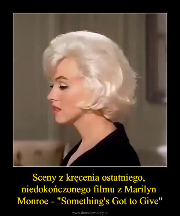"""Sceny z kręcenia ostatniego, niedokończonego filmu z Marilyn Monroe - """"Something's Got to Give"""" –"""