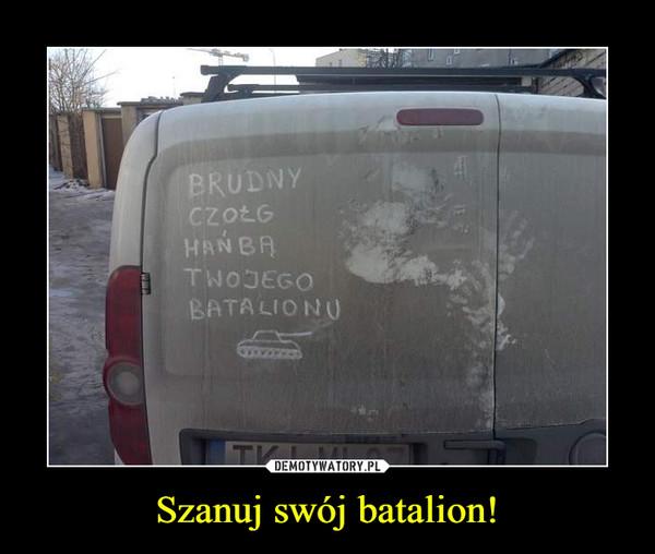 Szanuj swój batalion! –
