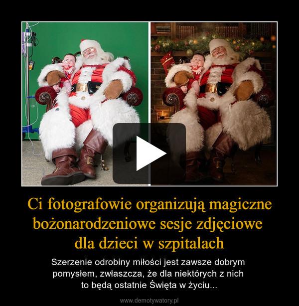 Ci fotografowie organizują magiczne bożonarodzeniowe sesje zdjęciowe dla dzieci w szpitalach – Szerzenie odrobiny miłości jest zawsze dobrym pomysłem, zwłaszcza, że dla niektórych z nich to będą ostatnie Święta w życiu...