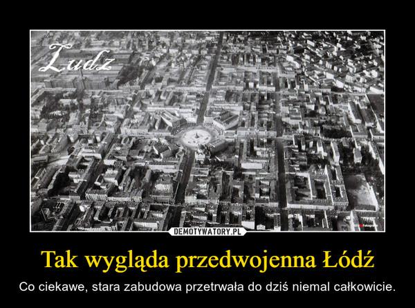 Tak wygląda przedwojenna Łódź – Co ciekawe, stara zabudowa przetrwała do dziś niemal całkowicie.