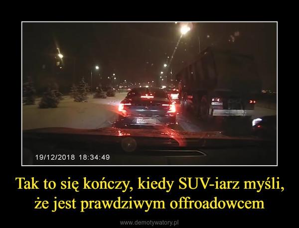 Tak to się kończy, kiedy SUV-iarz myśli, że jest prawdziwym offroadowcem –