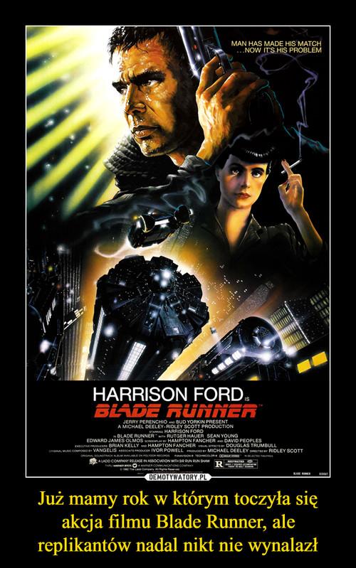 Już mamy rok w którym toczyła się akcja filmu Blade Runner, ale replikantów nadal nikt nie wynalazł