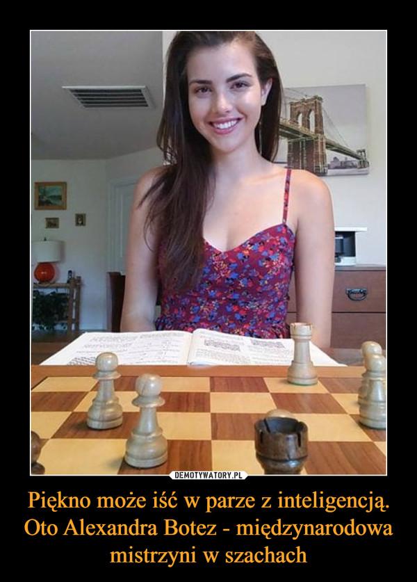 Piękno może iść w parze z inteligencją. Oto Alexandra Botez - międzynarodowa mistrzyni w szachach –