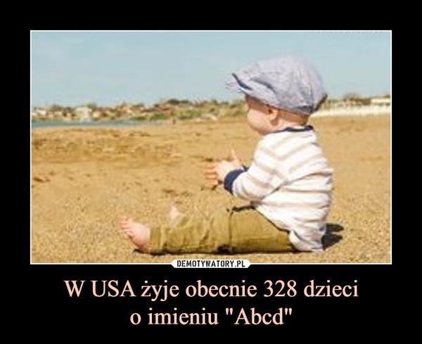 """W USA żyje obecnie 328 dziecio imieniu """"Abcd"""" –"""