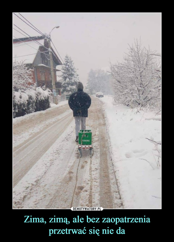 Zima, zimą, ale bez zaopatrzenia przetrwać się nie da –
