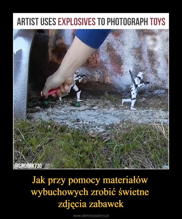Jak przy pomocy materiałów wybuchowych zrobić świetne zdjęcia zabawek –